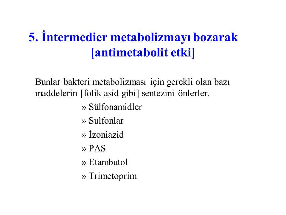 5. İntermedier metabolizmayı bozarak [antimetabolit etki]
